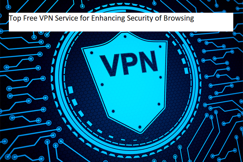 Top Free VPN Service for Enhancing Security of Browsing