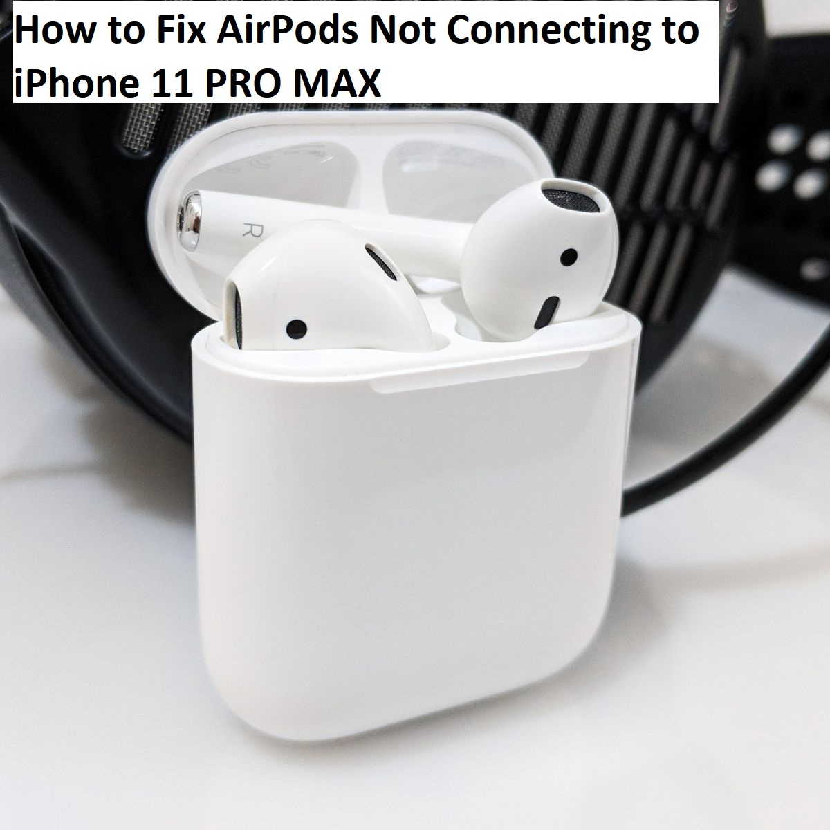 How to Fix AirPods Not Connecting to iPhone 11 PRO MAX