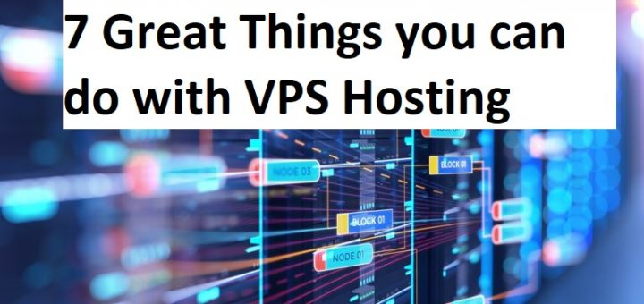 7 Great Things you can do with VPS Hosting