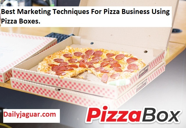 Best Marketing Techniques For Pizza Business Using Pizza Boxes