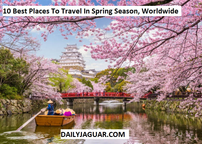 10 Best Places To Travel In Spring Season Worldwide