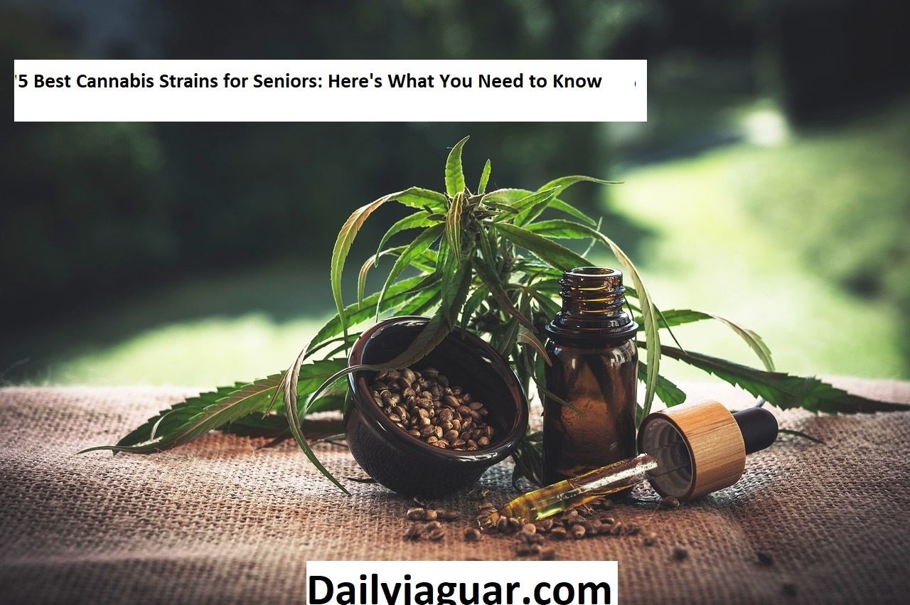 5 Best Cannabis Strains for Seniors: Here's What You Need to Know