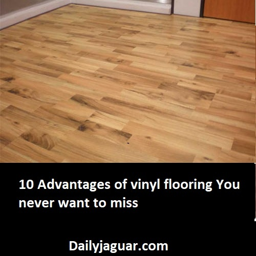 10 Advantages of vinyl flooring You never want to miss