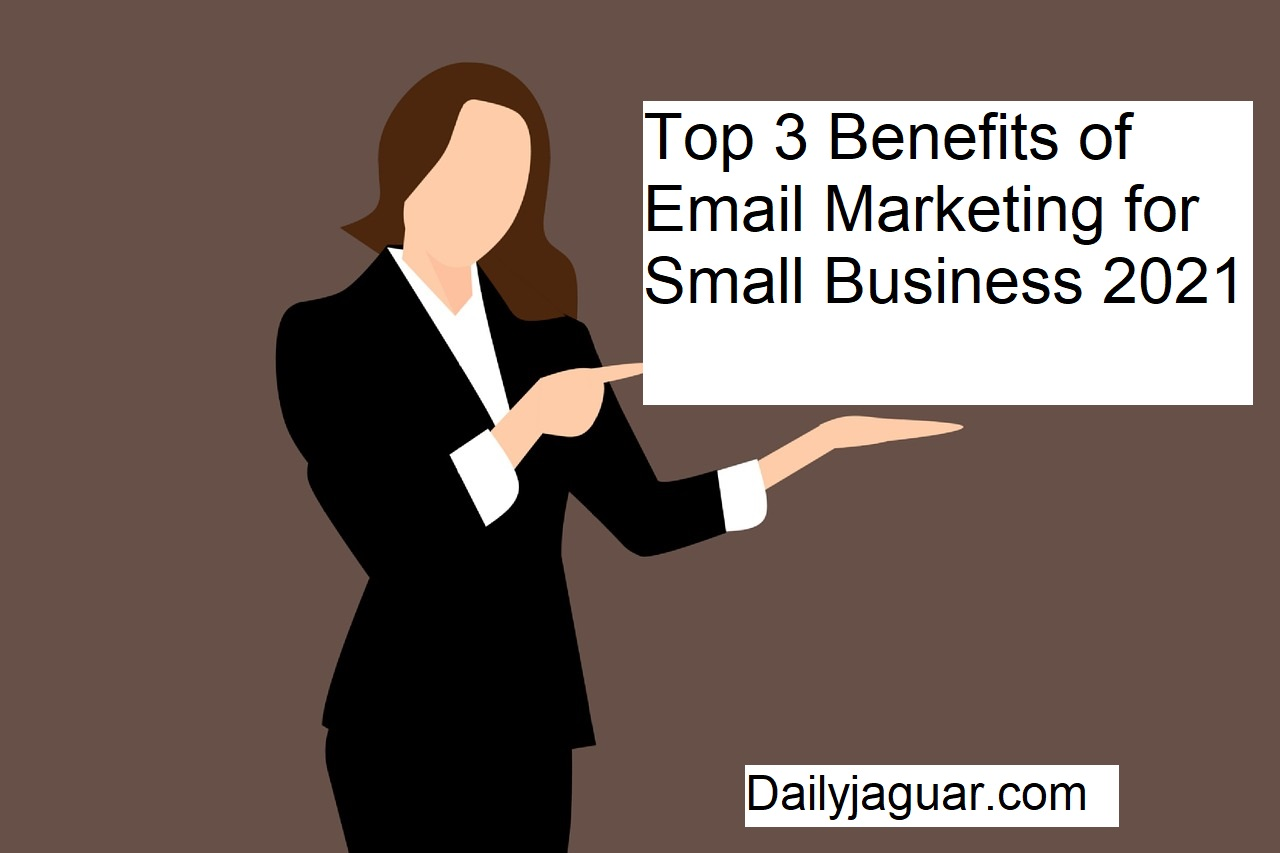 Top 3 Benefits of Email Marketing for Small Business 2021